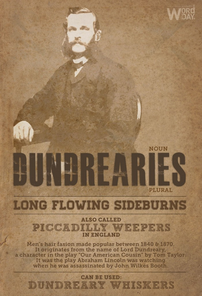 Dundrearies: long flowing sideburns