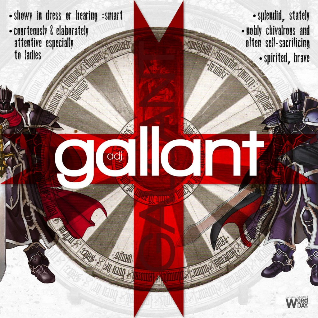 Galant: showing in dress or bearing. splendid, stately, noble. courteous especially to ladies