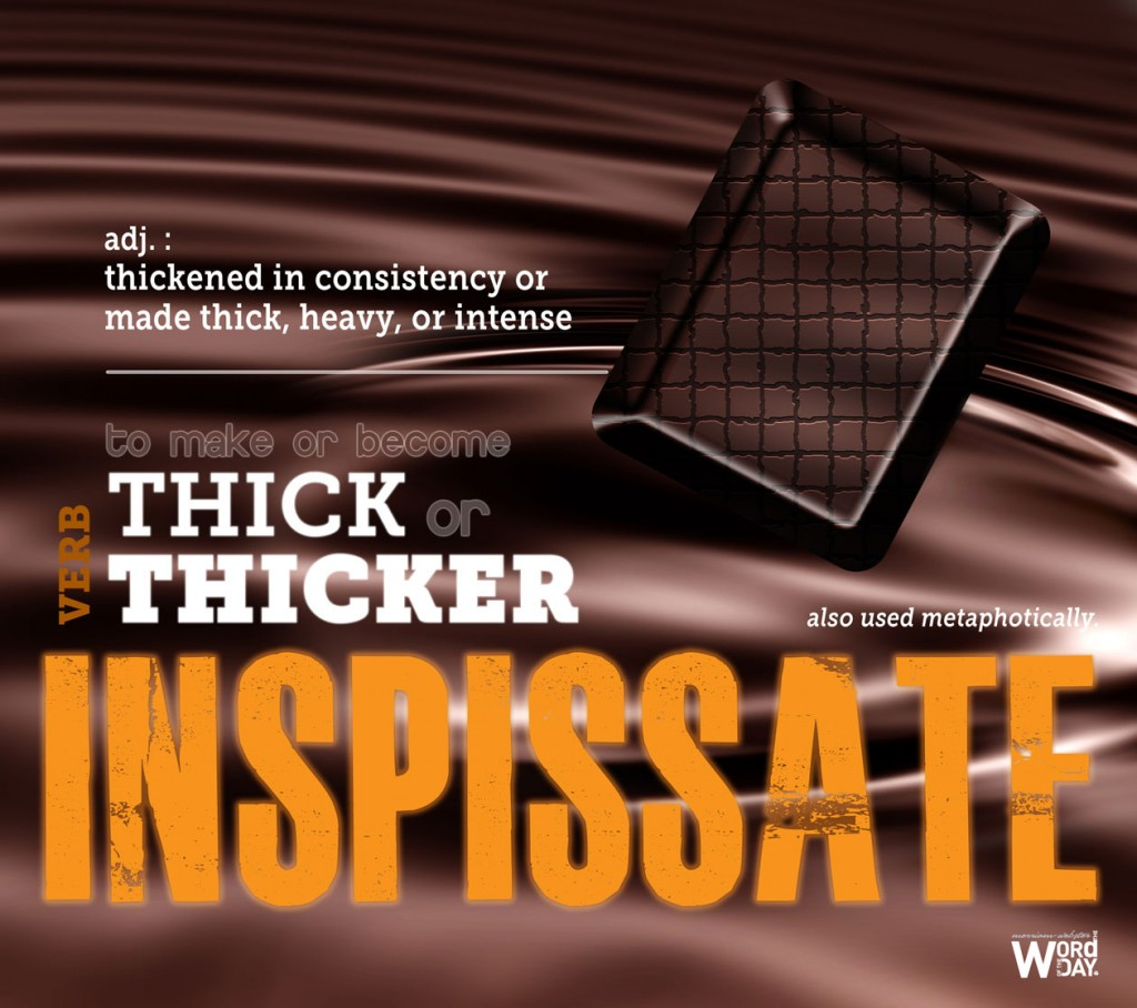 Inspissate: to make OR become thick or thickER