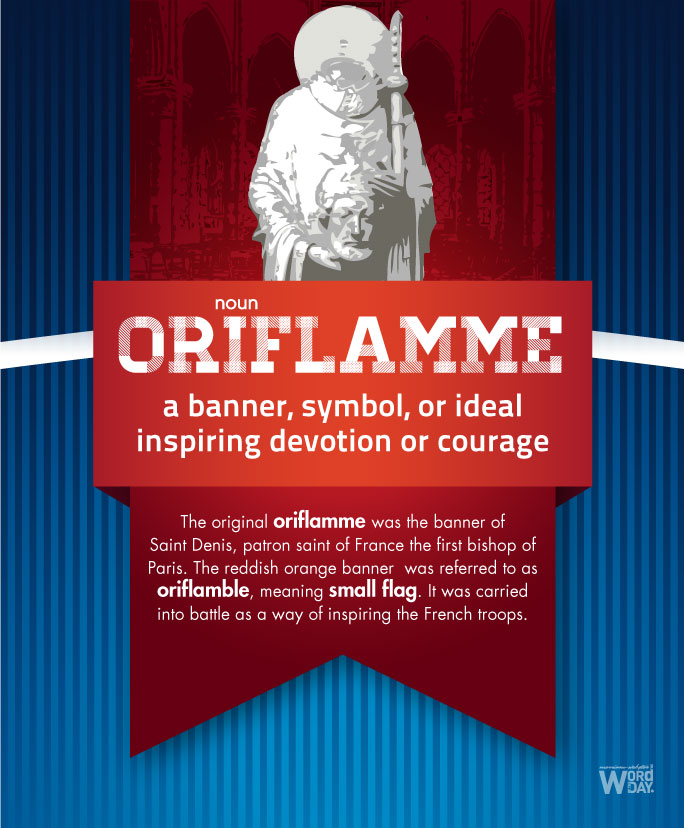 Oriflamme: a banner, symbol or ideal inspiring devotion or courage